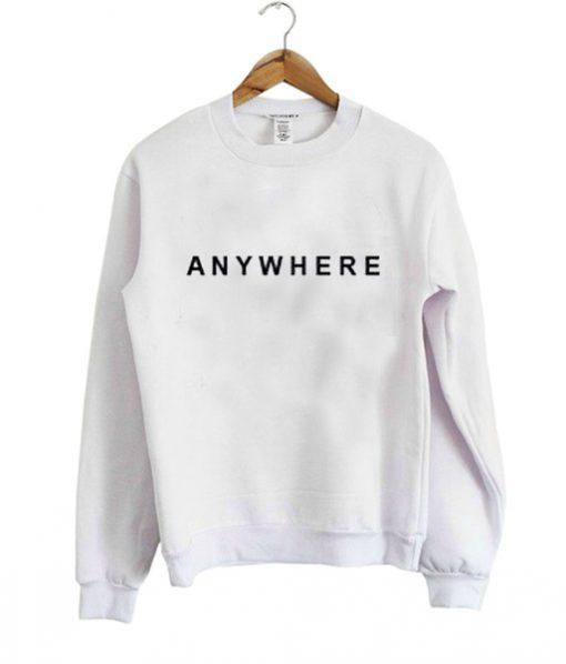 anywhere Sweatshirt