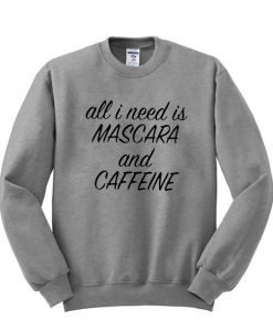 all i need is mascara and caffeine sweatshirt