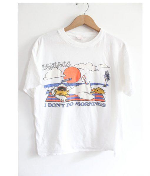 Bahamas I Dont Do Mornings T shirt