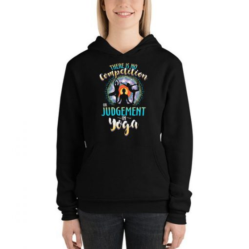 There Is No Competition Or Judgement In Yoga Hoodie