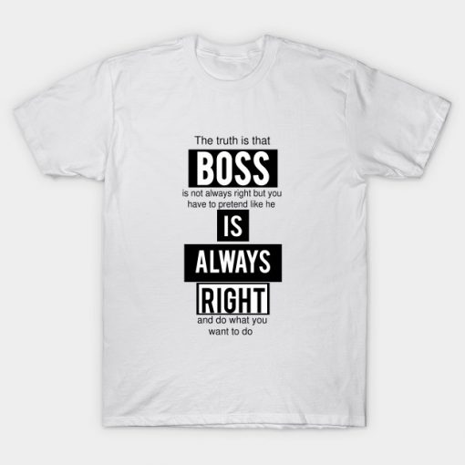 Boss is Always Right – Funny T-Shirt