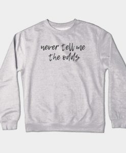 Never Tell Me the Odds Crewneck Sweatshirt