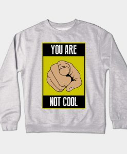 You are not cool Crewneck Sweatshirt