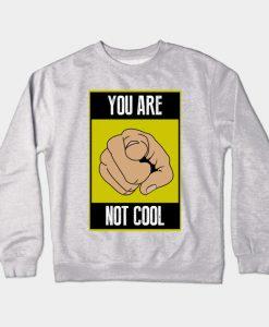 You are not cool Crewneck Sweatshirt