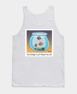 Your Grandpa is up in Heaven now Tank Top