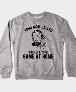 Your Mom Called You Left Your Game Crewneck Sweatshirt