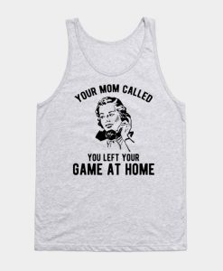 Your Mom Called You Left Your Game Tank Top