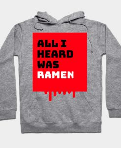All I heard was ramen Hoodie
