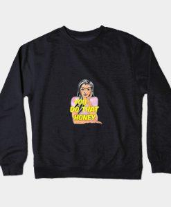 You Do That Honey Crewneck Sweatshirt